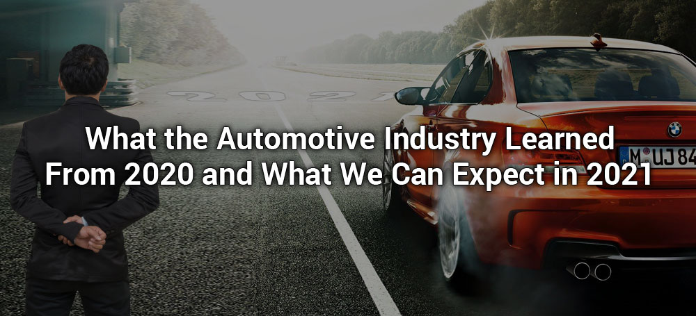 What the Automotive Industry Learned From 2020 and What We Can Expect in 2021