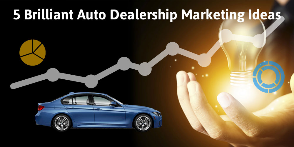 5 Brilliant Auto Dealership Marketing Ideas