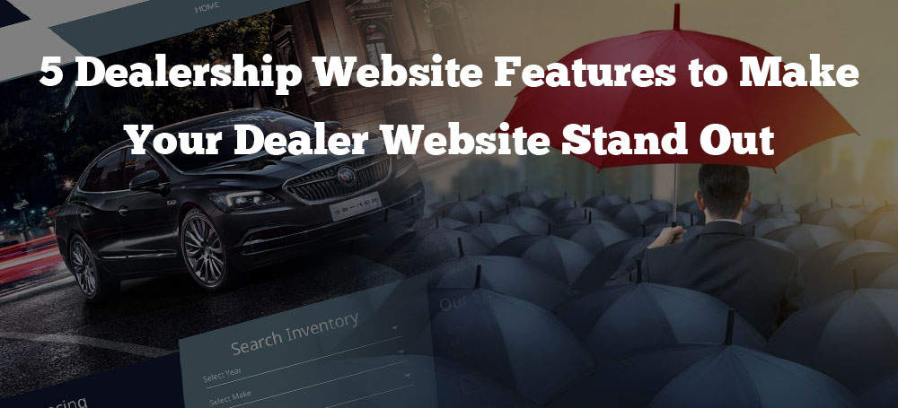 5 Dealership Website Features to Make Your Dealer Website Stand Out