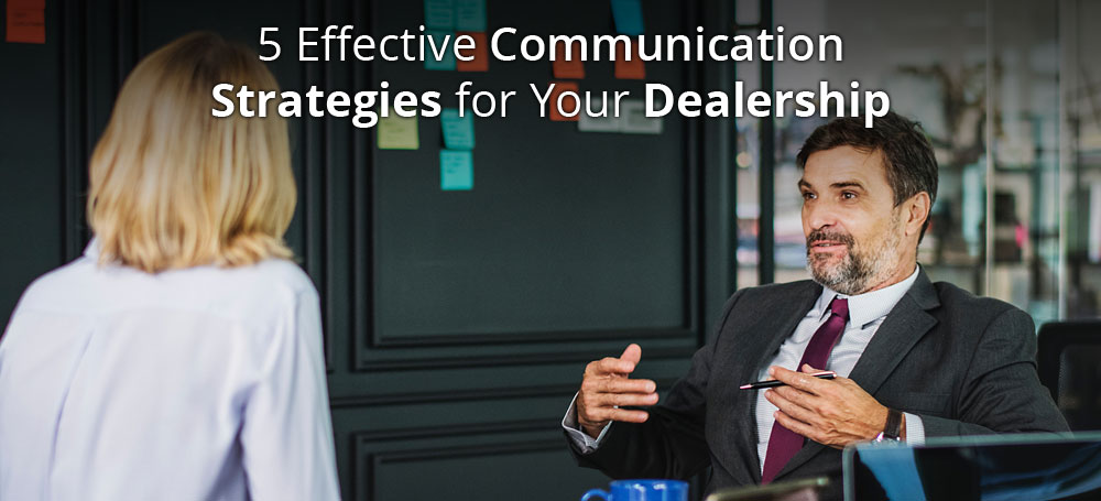 5 Effective Communication Strategies for Your Dealership