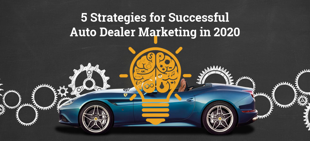 5 Strategies for Successful Auto Dealer Marketing in 2020