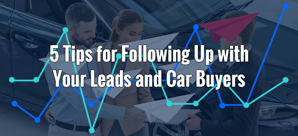 5 Tips for Following Up with Your Leads and Car Buyers