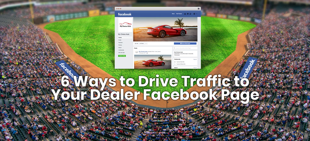 6 Ways to Drive Traffic to Your Dealer Facebook Page