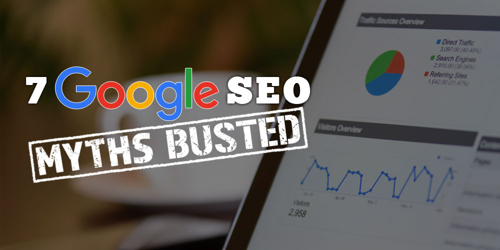 7 Google SEO Myths Busted