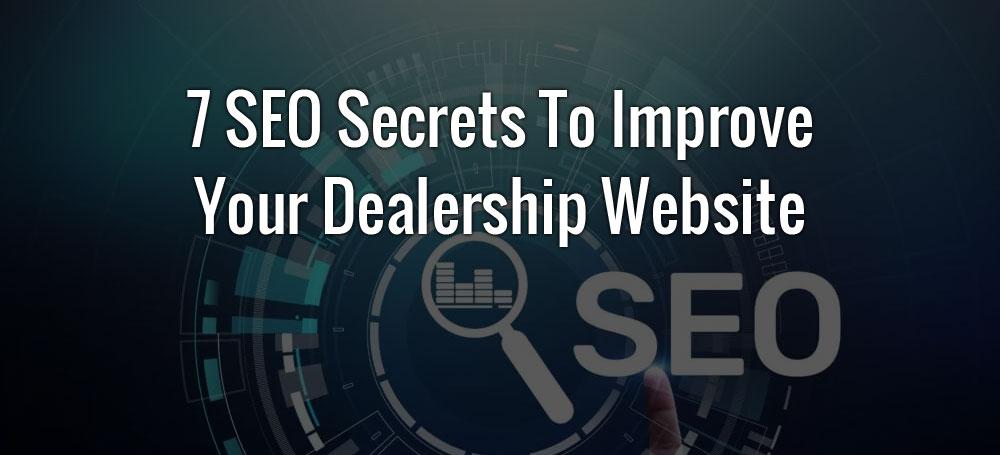 7 SEO Secrets to Improve Your Dealership Website