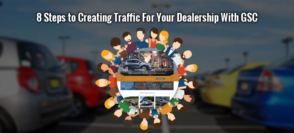 8 Steps to Creating Traffic For Your Dealership With GSC