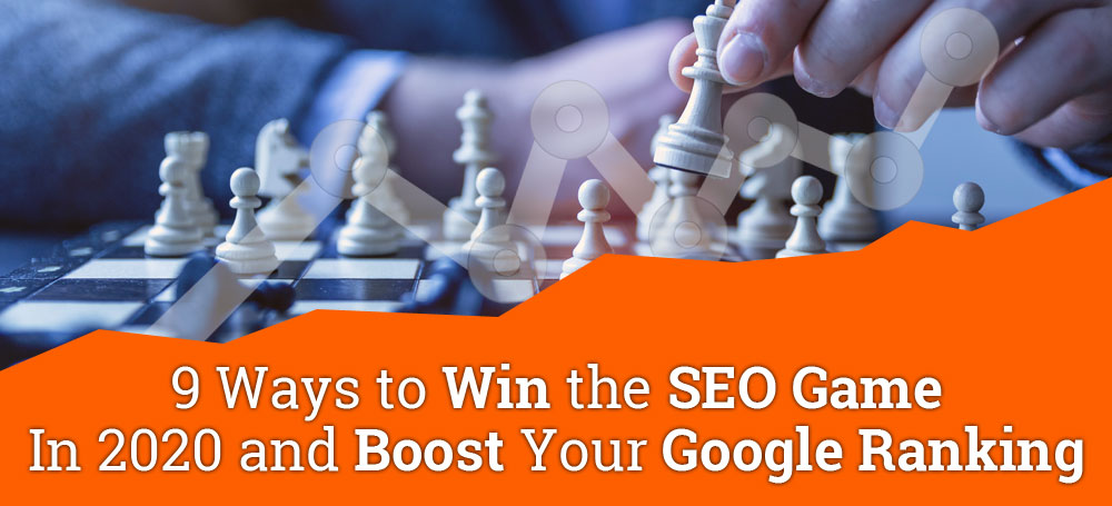 9 Ways to Win the SEO Game in 2020 and Boost Your Google Ranking