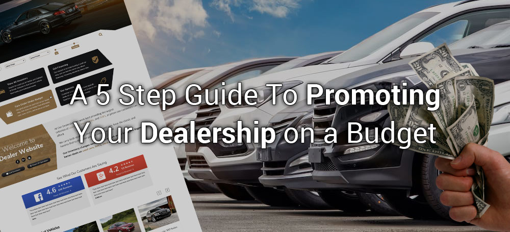 A 5 Step Guide To Promoting Your Dealership on a Budget