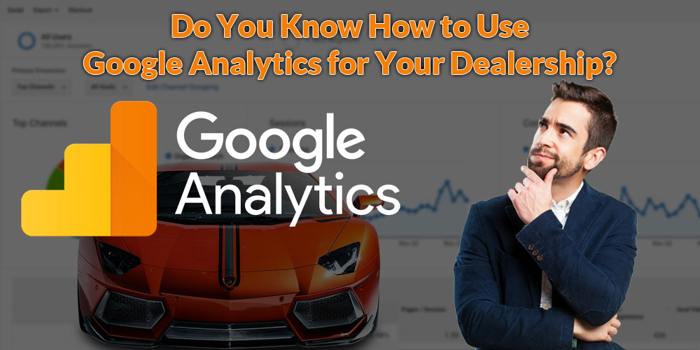 Do You Know How to Use Google Analytics for Your Dealership?