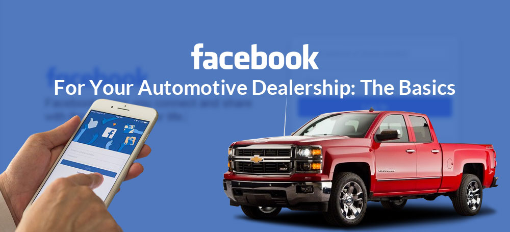 Facebook For Your Automotive Dealership: The Basics