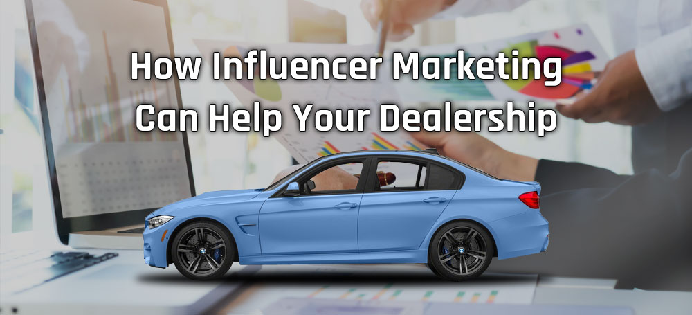How Influencer Marketing Can Help Your Dealership