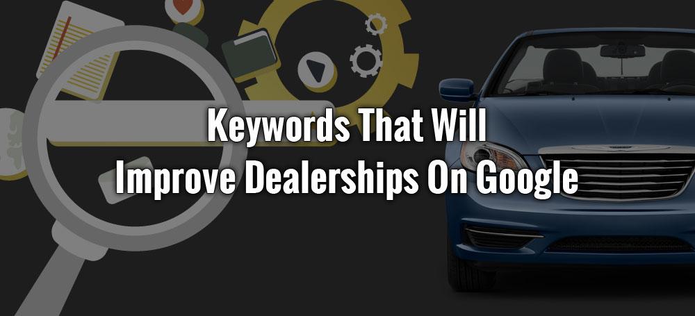 Keywords That Will Improve Dealerships On Google