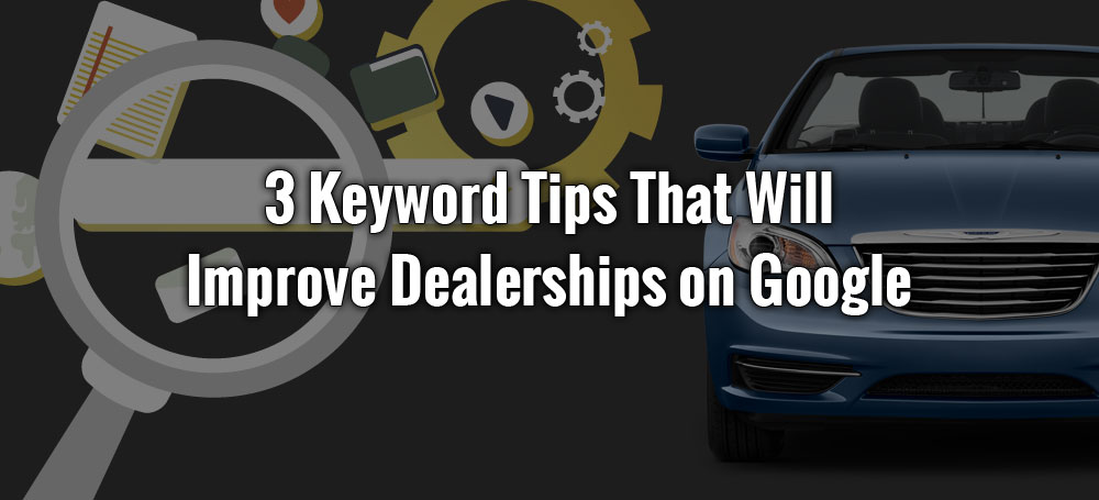 Keywords That Will Improve Dealerships On Google