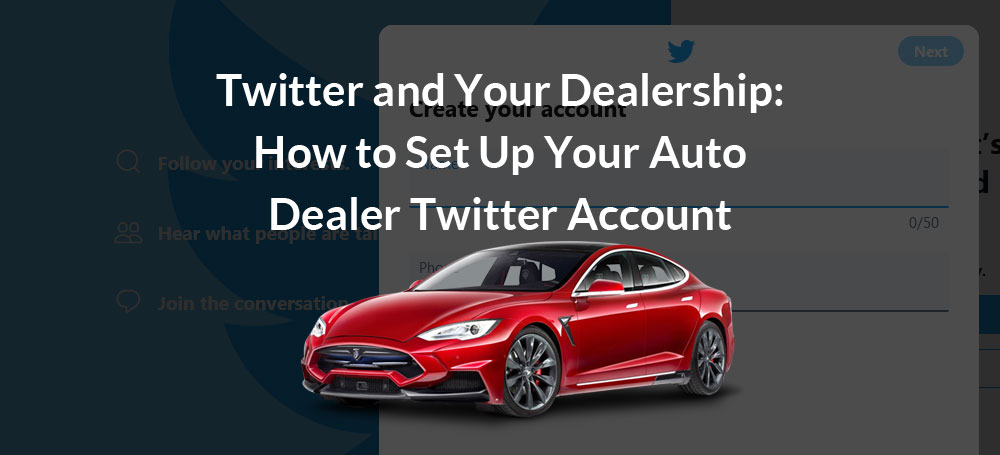 Twitter and Your Dealership: How to Set Up Your Auto Dealer Twitter Account