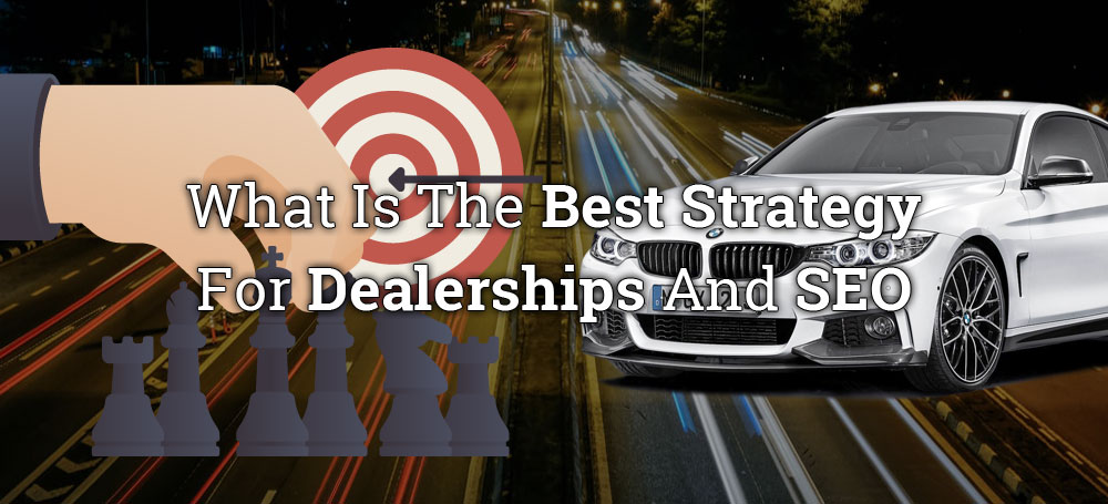 What Is The Best Strategy For Dealerships And SEO