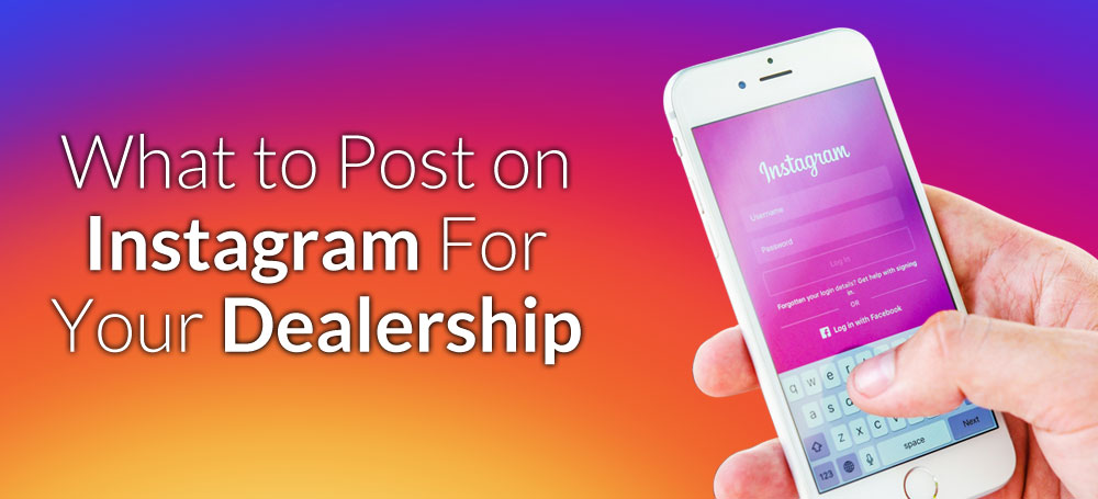 What to Post on Instagram for Your Dealership