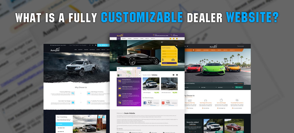 What is a Fully Customizable Dealer Website?