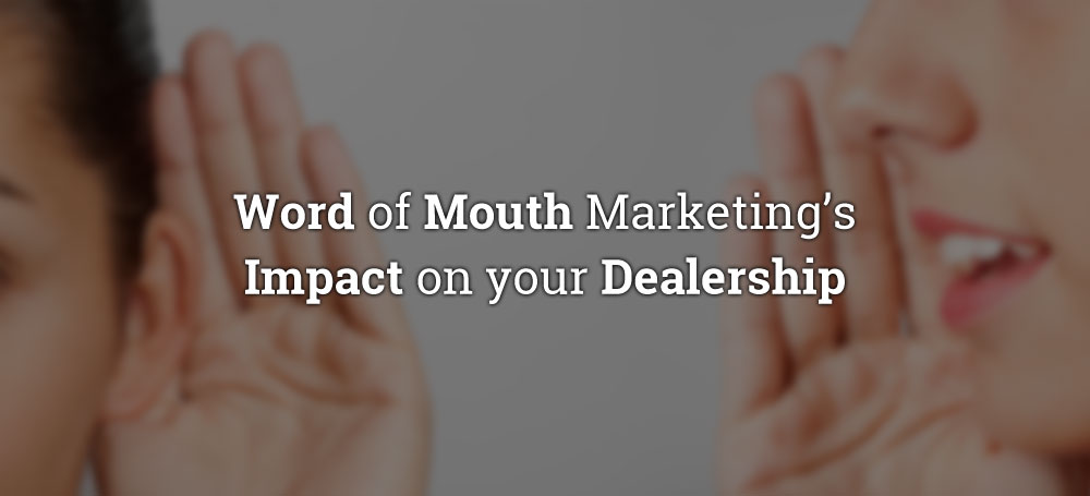 Word of Mouth Marketing's Impact on your Dealership