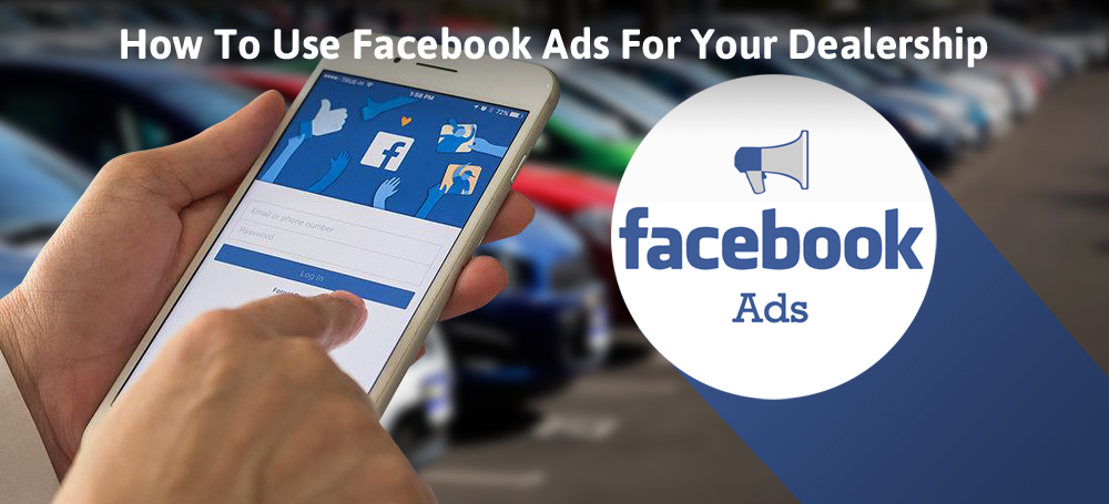 How To Use Facebook Ads For Your Dealership