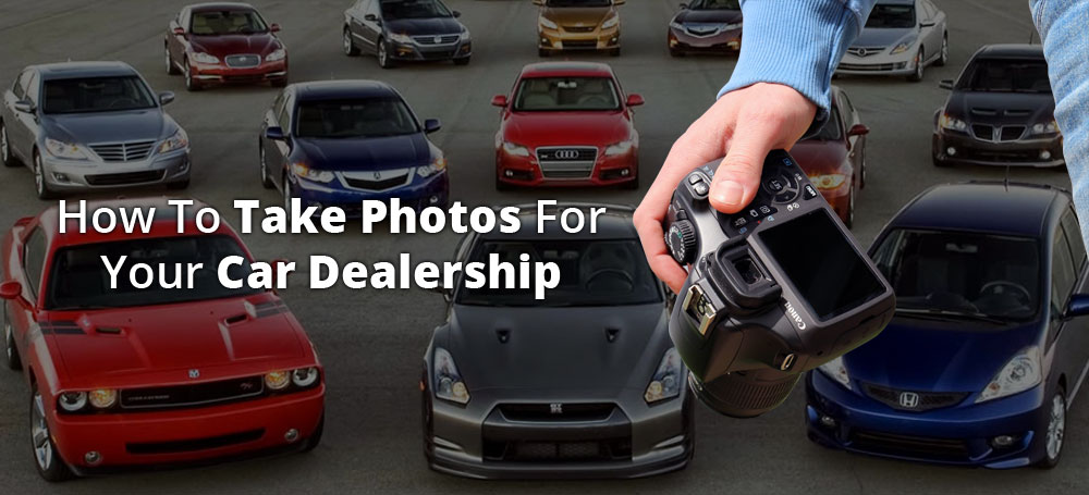 How to Take Photos for Your Car Dealership