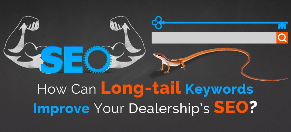 Long-tail Keywords Improve Your Dealership's SEO
