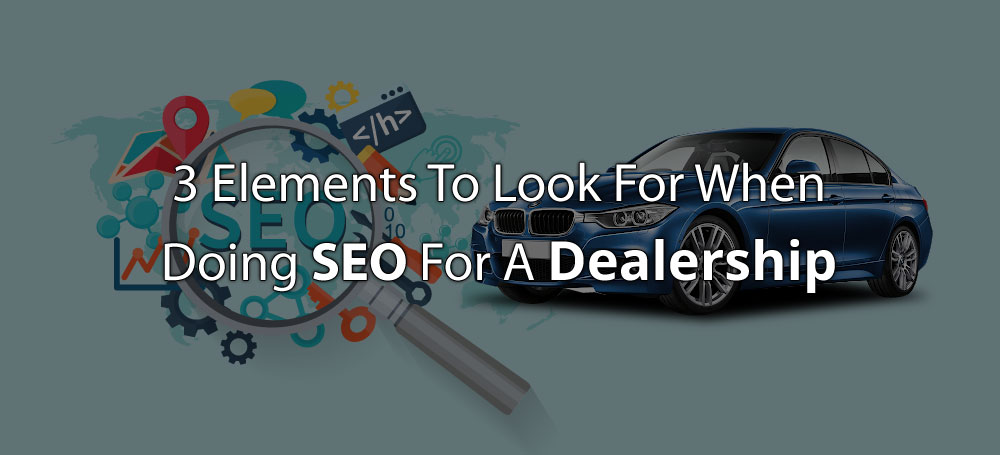 What to look for when doing SEO for a dealership