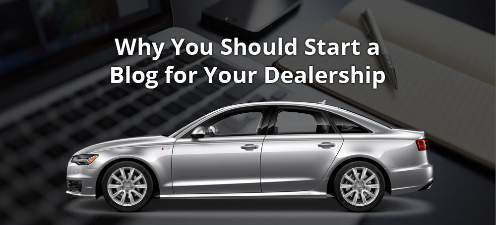 Why You Should Start a Blog for Your Dealership